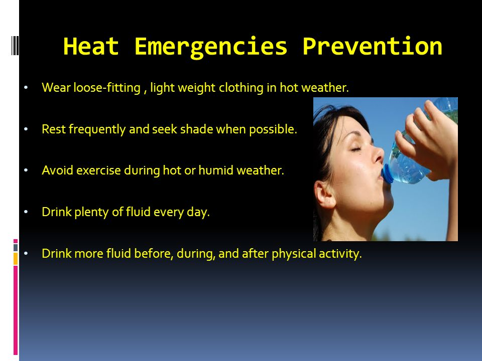 Heat Emergencies Prevention Wear loose-fitting, light weight clothing in hot weather.