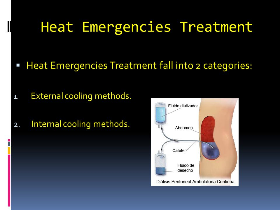Heat Emergencies Treatment Heat Emergencies Treatment fall into 2 categories: 1.