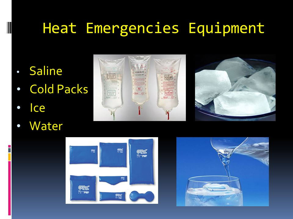 Heat Emergencies Equipment Saline Cold Packs Ice Water