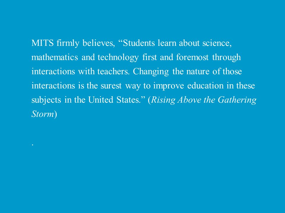 MITS firmly believes, Students learn about science, mathematics and technology first and foremost through interactions with teachers. Changing the nat