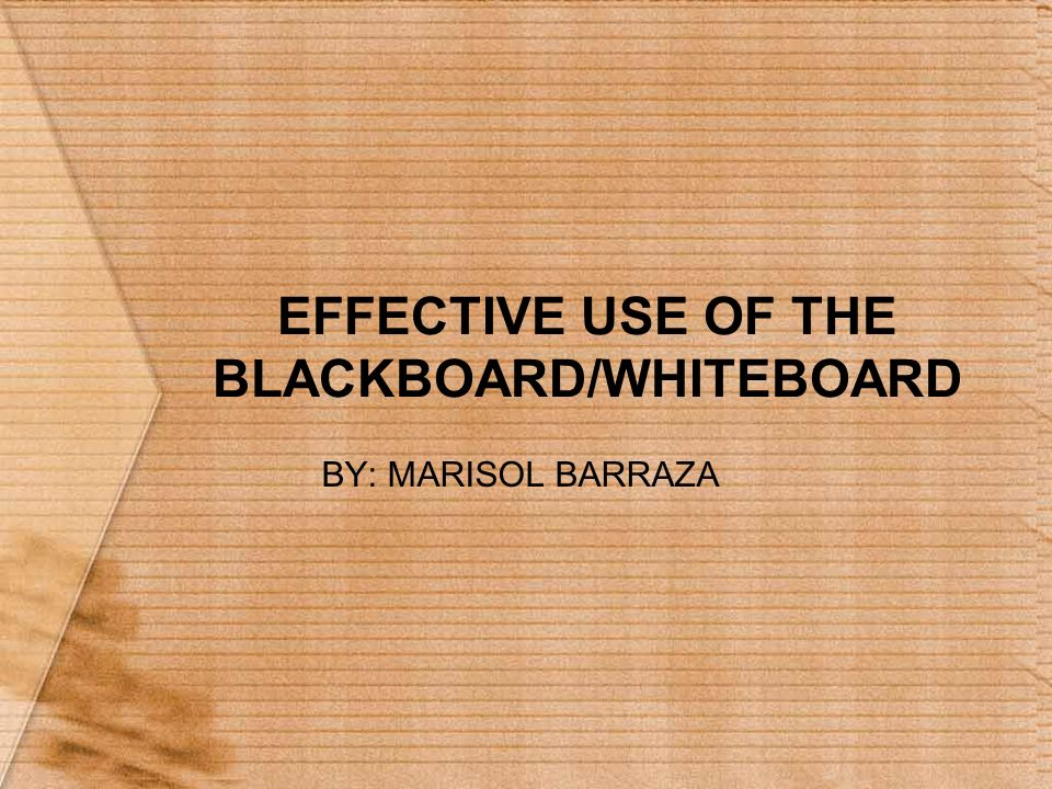 EFFECTIVE USE OF THE BLACKBOARD/WHITEBOARD BY: MARISOL BARRAZA