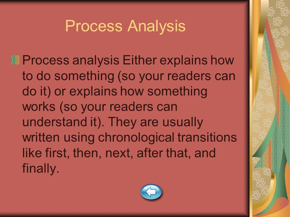 Process Analysis Process analysis Either explains how to do something (so your readers can do it) or explains how something works (so your readers can