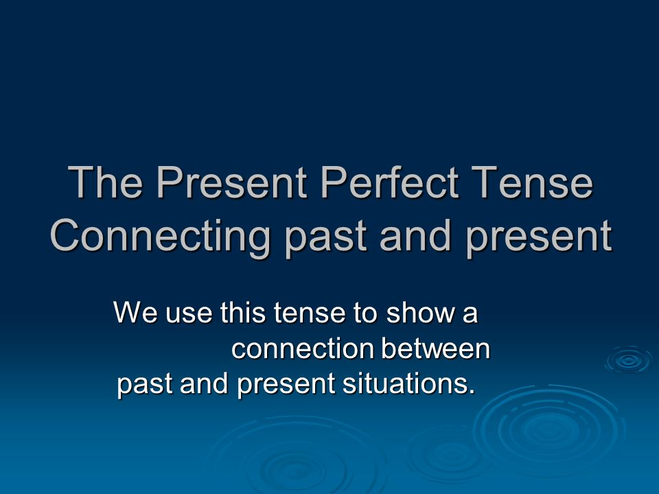 Present Perfect Tense 2- Personal experiences: It is used to express personal experiences, there is not a definite time given.