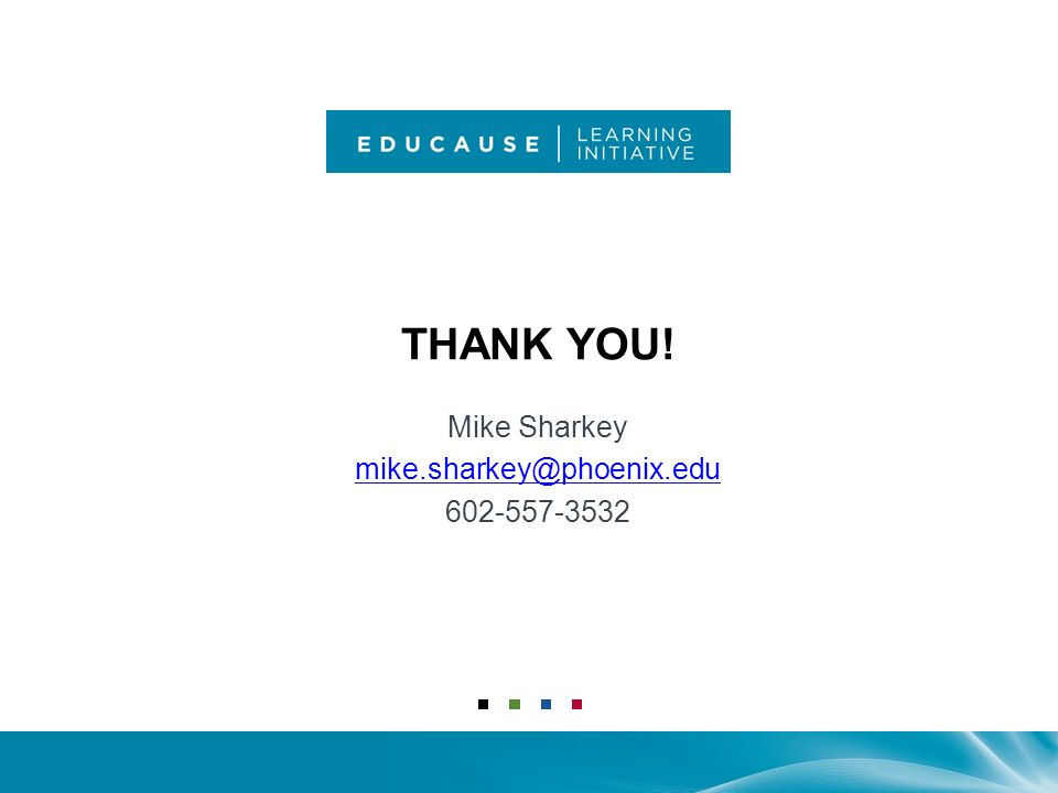 THANK YOU! Mike Sharkey mike.sharkey@phoenix.edu 602-557-3532