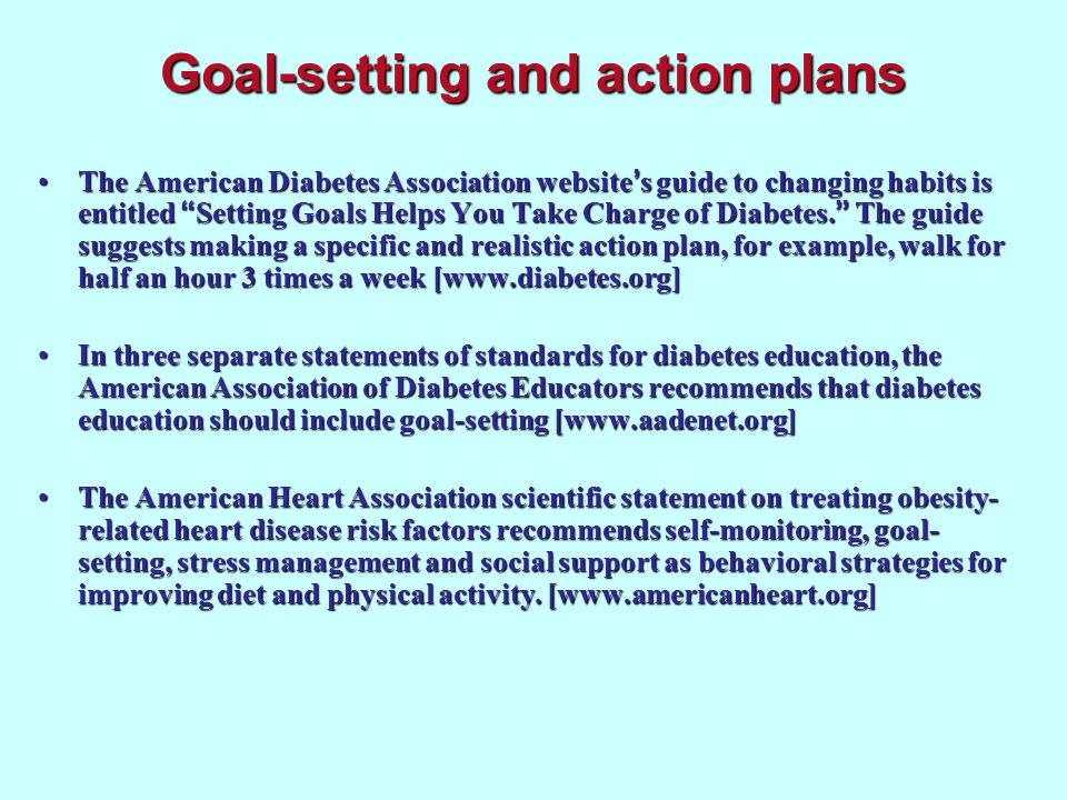 Goal-setting and action plans The American Diabetes Association website s guide to changing habits is entitled Setting Goals Helps You Take Charge of