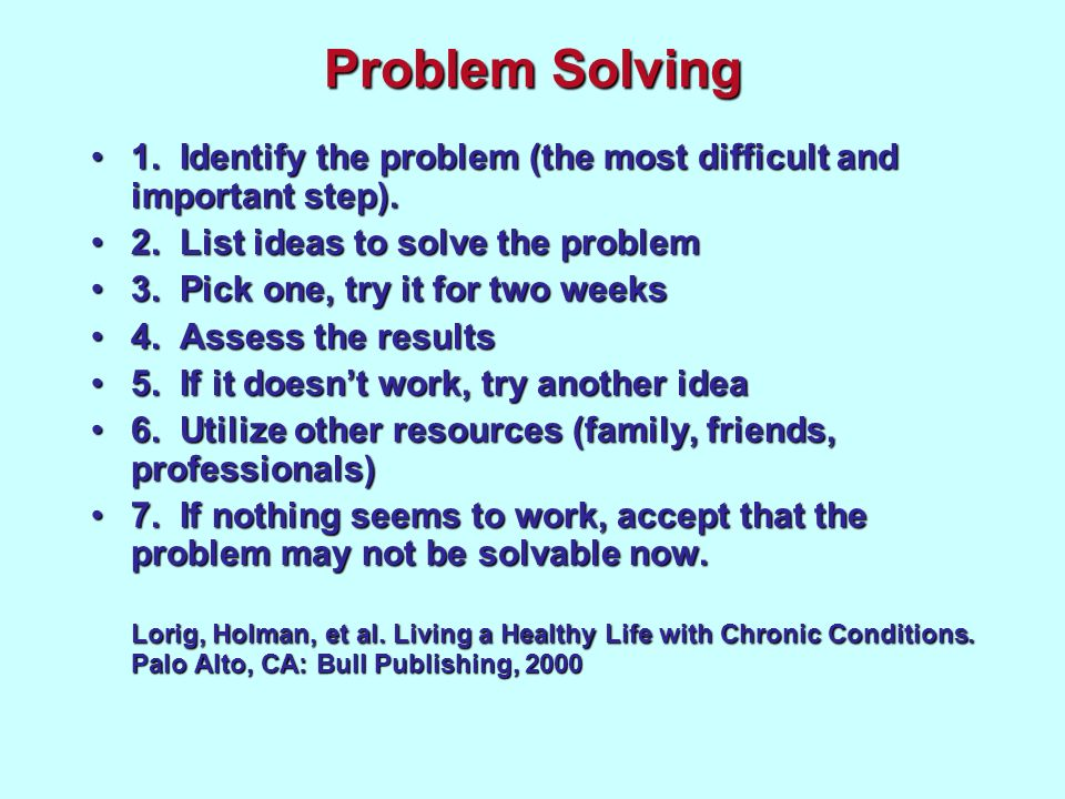 Problem Solving 1. Identify the problem (the most difficult and important step).1. Identify the problem (the most difficult and important step). 2. Li