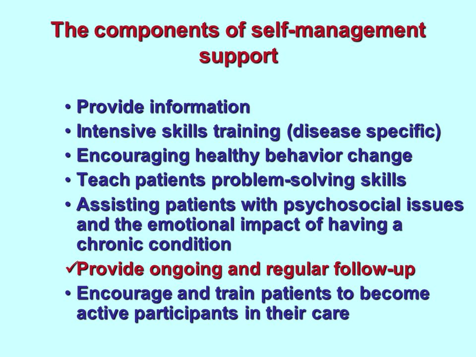The components of self-management support Provide informationProvide information Intensive skills training (disease specific)Intensive skills training