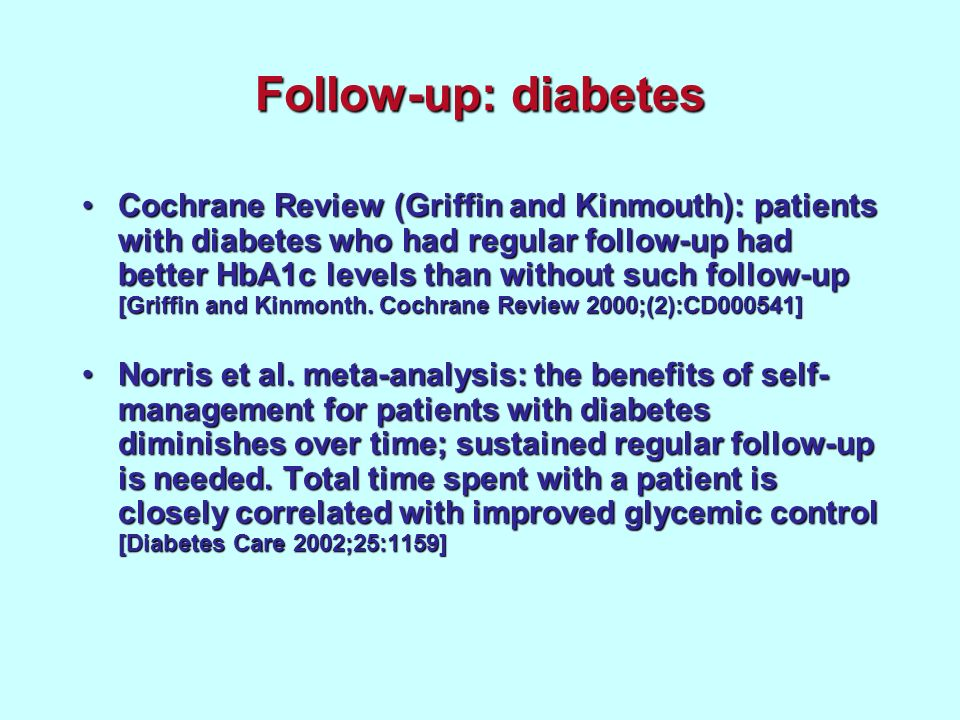 Follow-up: diabetes Cochrane Review (Griffin and Kinmouth): patients with diabetes who had regular follow-up had better HbA1c levels than without such