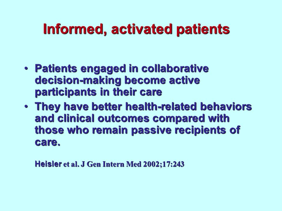 Informed, activated patients Patients engaged in collaborative decision-making become active participants in their carePatients engaged in collaborati