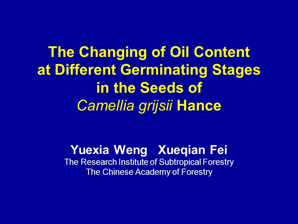 The Changing of Oil Content at Different Germinating Stages in the Seeds of Camellia grijsii Hance Yuexia Weng Xueqian Fei The Research Institute of S