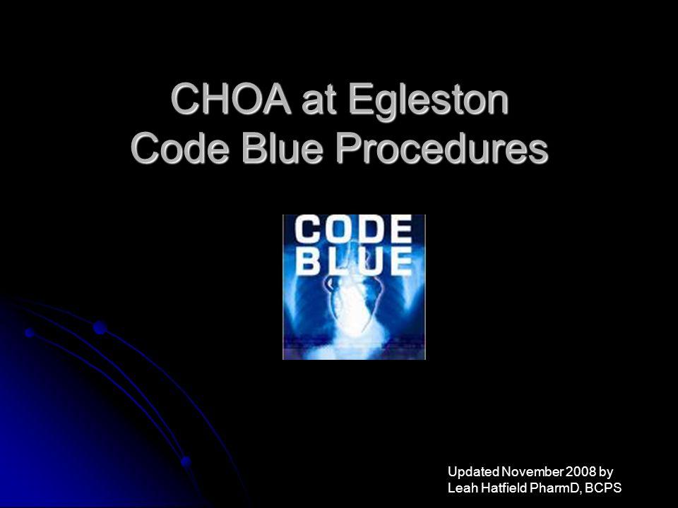 CHOA at Egleston Code Blue Procedures Updated November 2008 by Leah Hatfield PharmD, BCPS