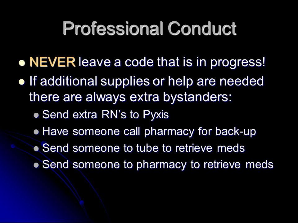 Professional Conduct NEVER leave a code that is in progress! NEVER leave a code that is in progress! If additional supplies or help are needed there a
