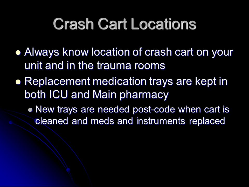 Crash Cart Locations Always know location of crash cart on your unit and in the trauma rooms Always know location of crash cart on your unit and in th