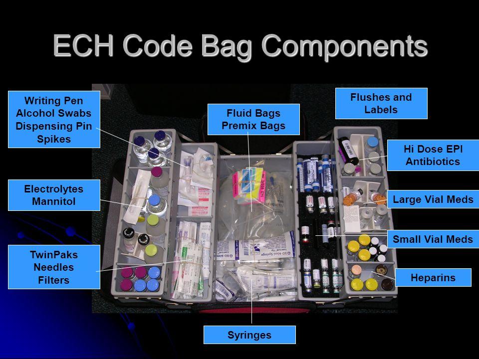 ECH Code Bag Components Electrolytes Mannitol Hi Dose EPI Antibiotics Flushes and Labels Fluid Bags Premix Bags Syringes Writing Pen Alcohol Swabs Dis