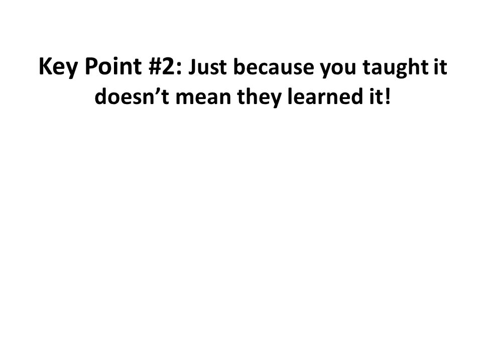Key Point #2: Just because you taught it doesnt mean they learned it! nsta.org