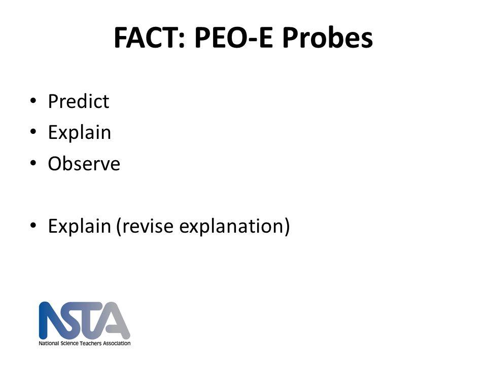 FACT: PEO-E Probes Predict Explain Observe Explain (revise explanation) nsta.org