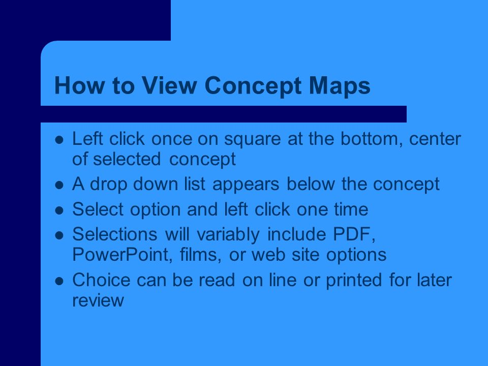 How to View Concept Maps Left click once on square at the bottom, center of selected concept A drop down list appears below the concept Select option