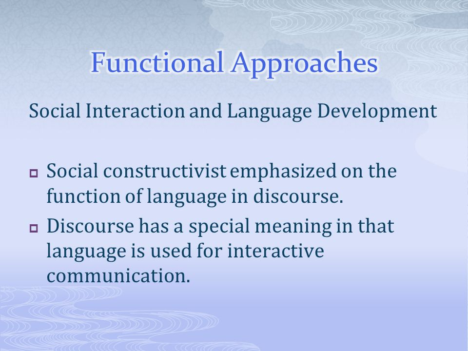 Social Interaction and Language Development Social constructivist emphasized on the function of language in discourse. Discourse has a special meaning