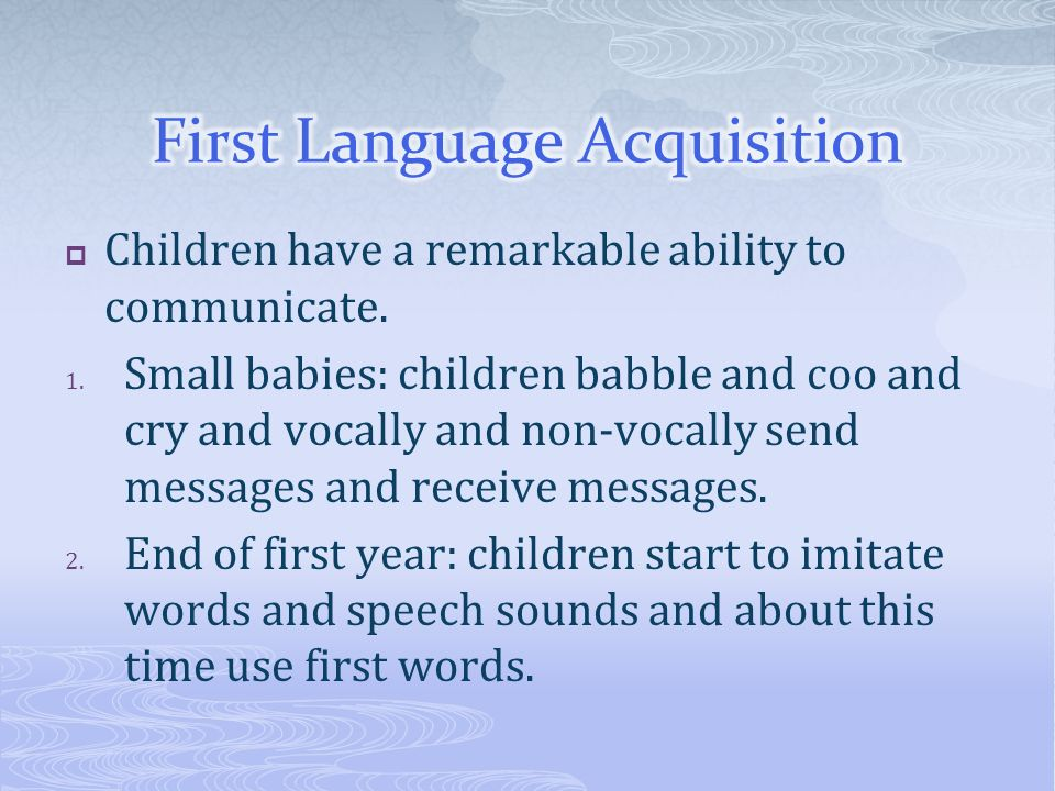 Children have a remarkable ability to communicate. 1. Small babies: children babble and coo and cry and vocally and non-vocally send messages and rece