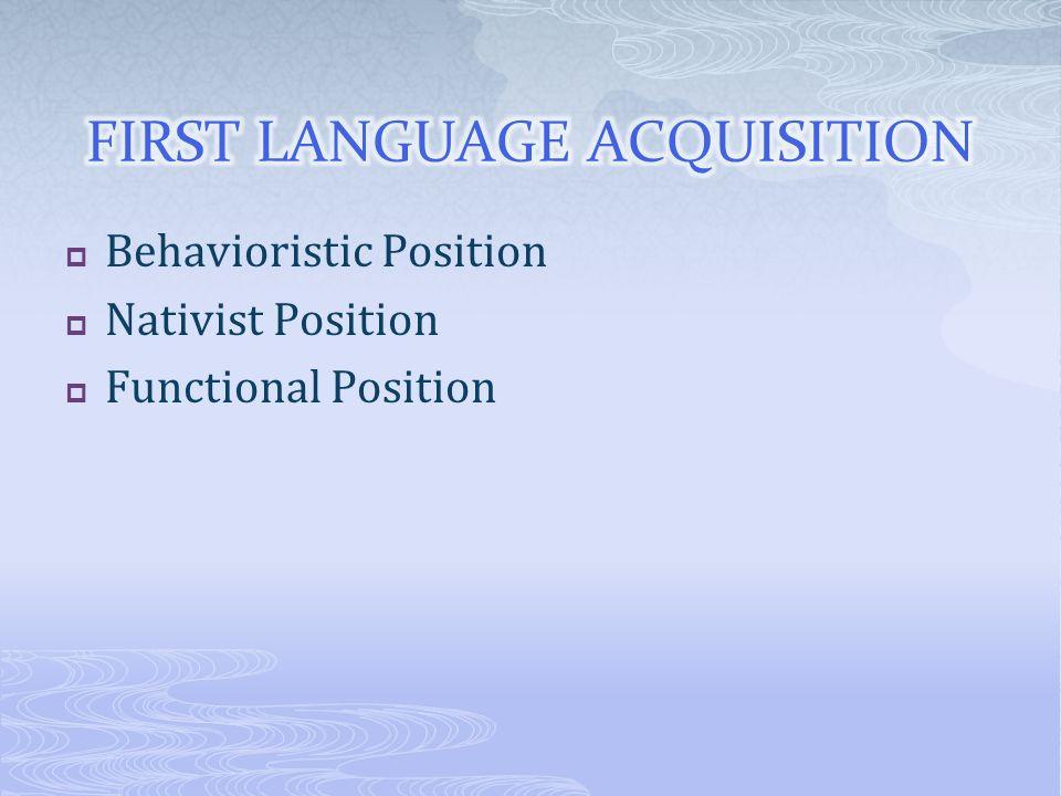 Behavioristic Position Nativist Position Functional Position