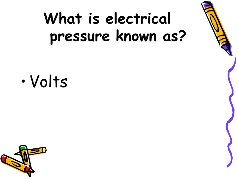 What is electrical pressure known as? Volts