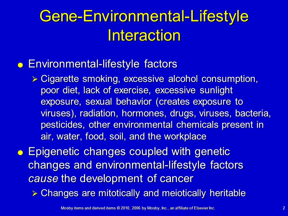 2 Gene-Environmental-Lifestyle Interaction Environmental-lifestyle factors Environmental-lifestyle factors Cigarette smoking, excessive alcohol consum