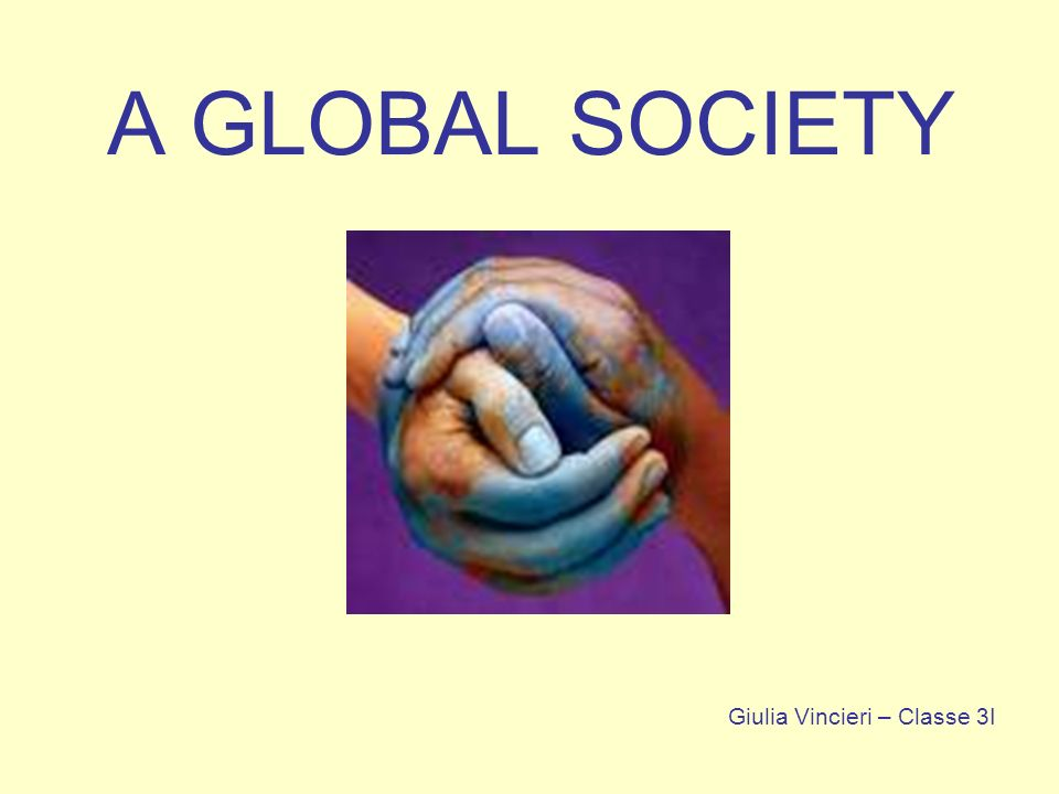 A GLOBAL SOCIETY Giulia Vincieri – Classe 3I