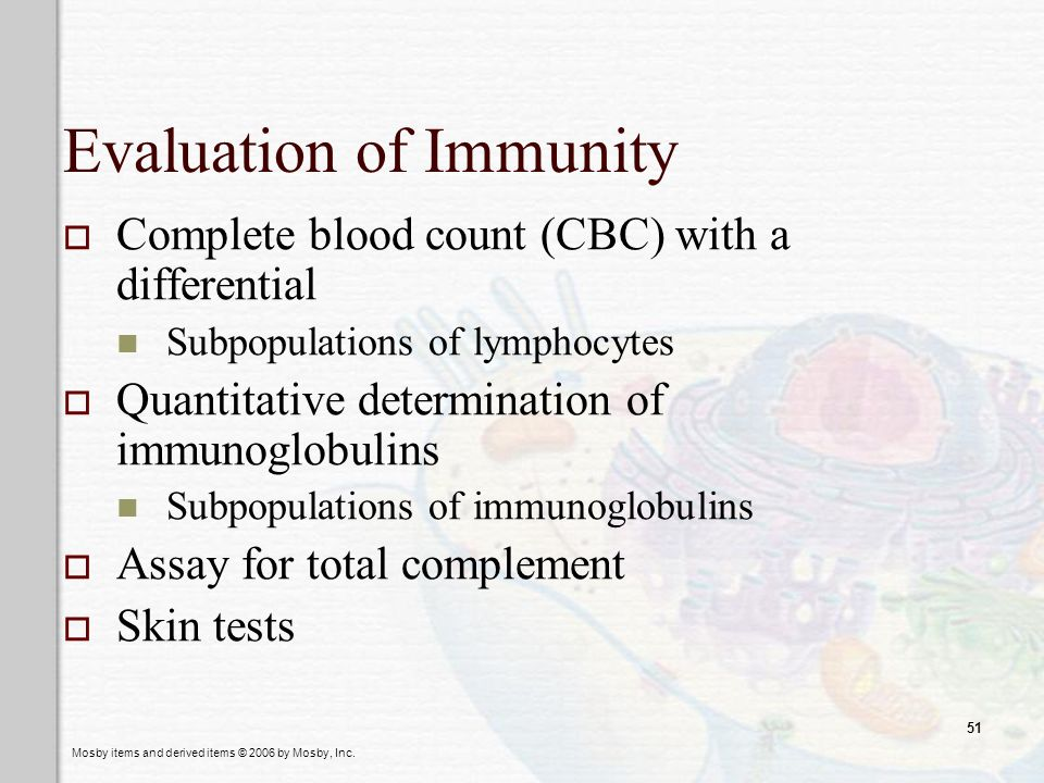 Mosby items and derived items © 2006 by Mosby, Inc. 51 Evaluation of Immunity Complete blood count (CBC) with a differential Subpopulations of lymphoc