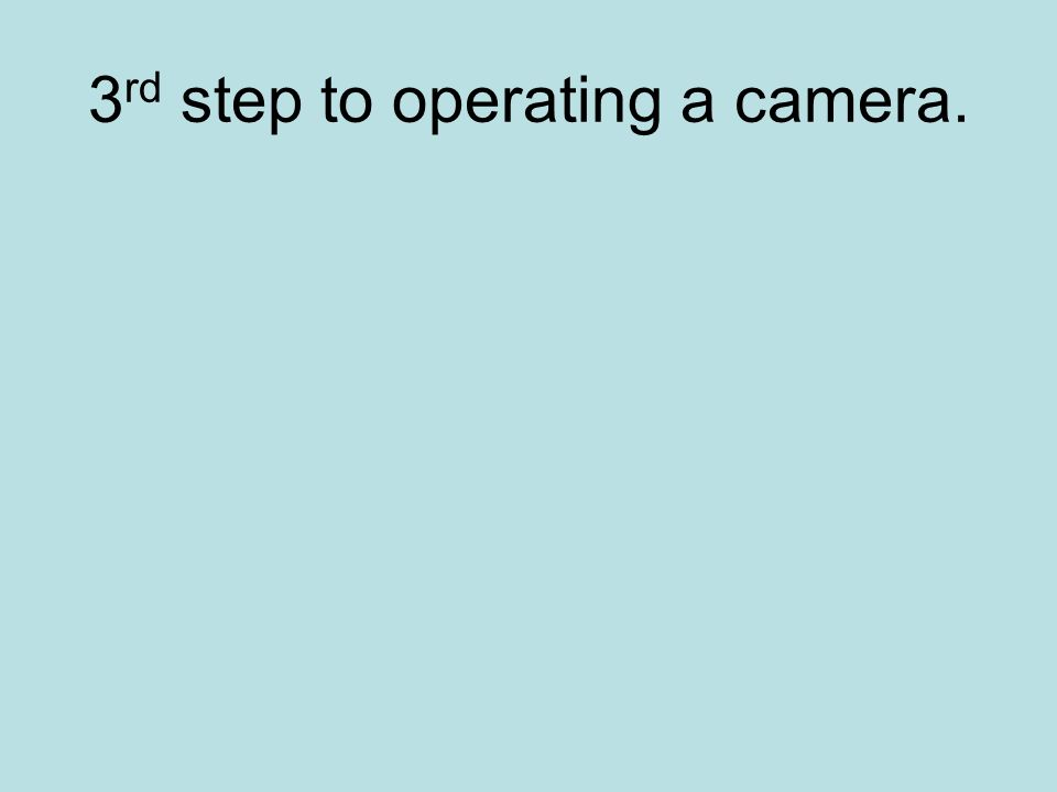 3 rd step to operating a camera.