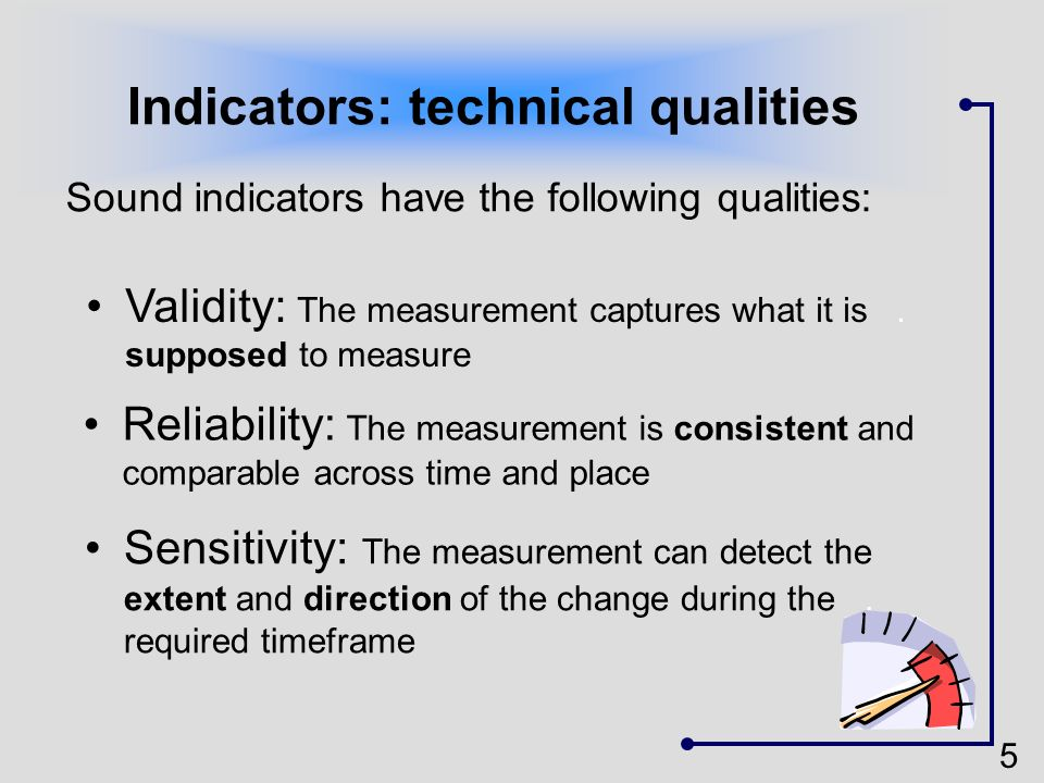 5 Validity: The measurement captures what it is. supposed to measure Indicators: technical qualities Sound indicators have the following qualities: Se