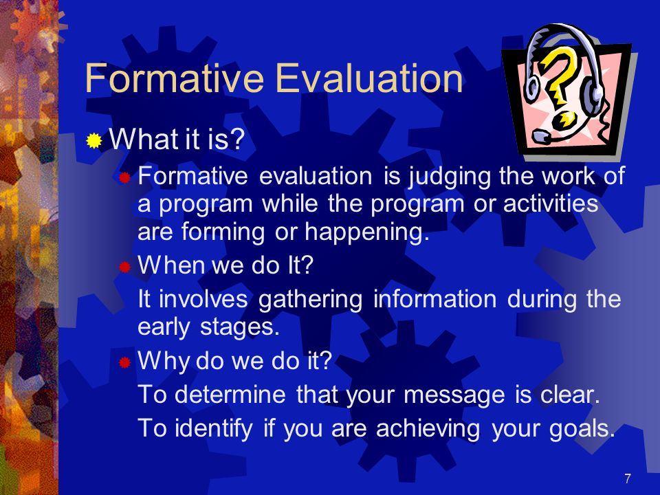 7 Formative Evaluation What it is.