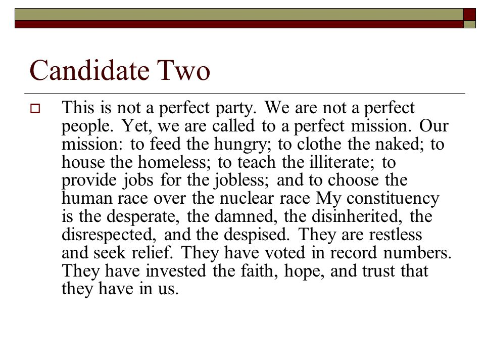 Candidate Two This is not a perfect party. We are not a perfect people.