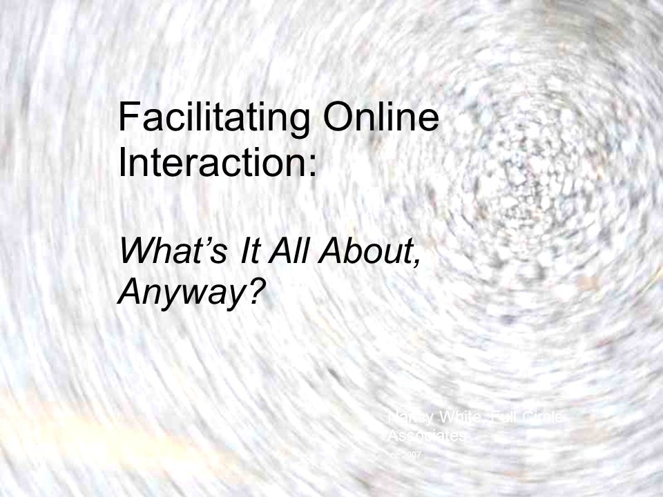 Facilitating Online Interaction: Whats It All About, Anyway.
