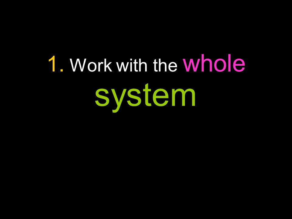 1. Work with the whole system
