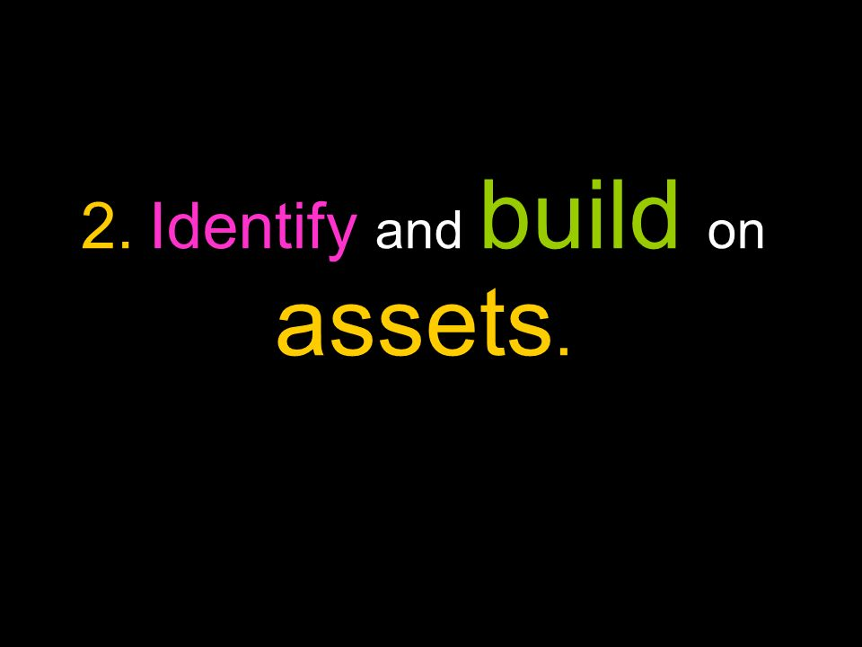 2. Identify and build on assets.