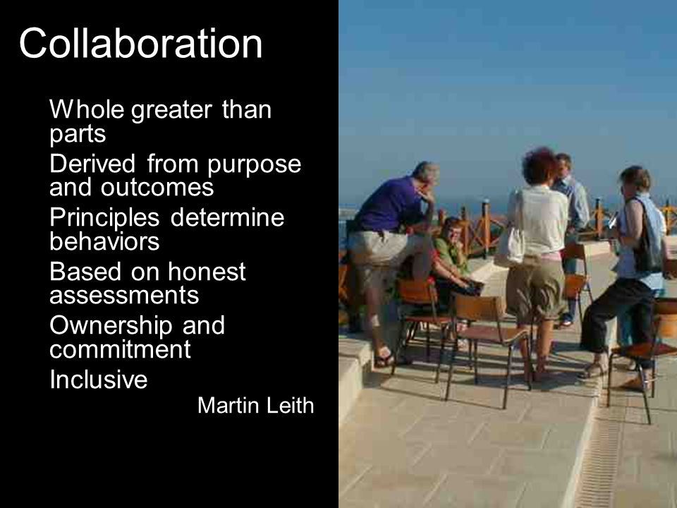 Collaboration Whole greater than parts Derived from purpose and outcomes Principles determine behaviors Based on honest assessments Ownership and comm
