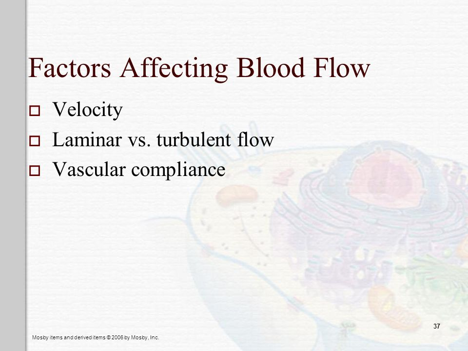 Mosby items and derived items © 2006 by Mosby, Inc. 37 Factors Affecting Blood Flow Velocity Laminar vs. turbulent flow Vascular compliance