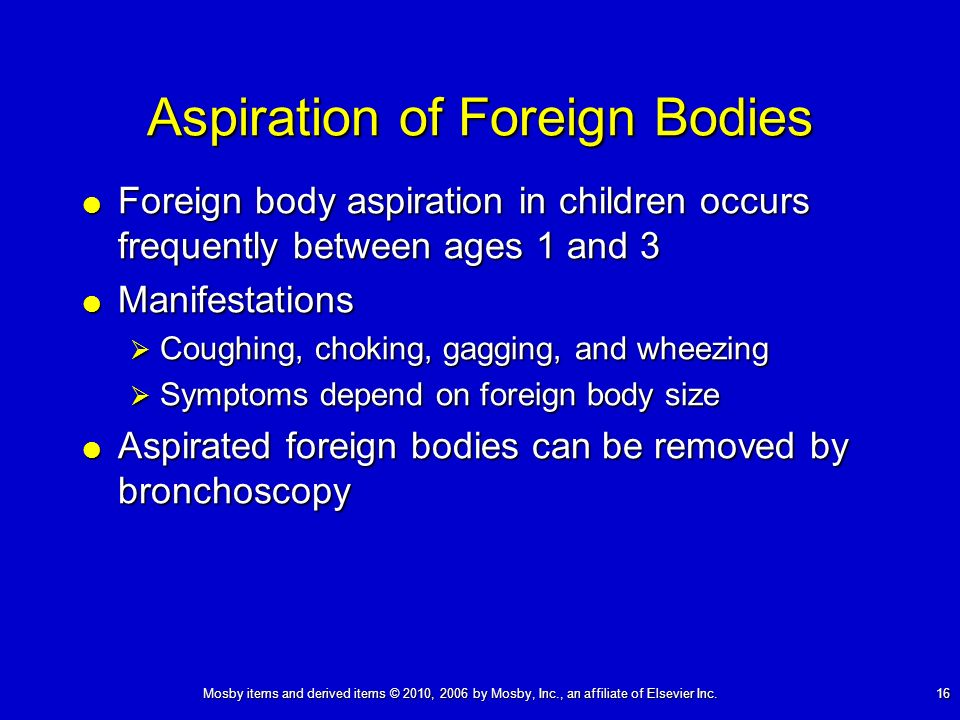 Mosby items and derived items © 2010, 2006 by Mosby, Inc., an affiliate of Elsevier Inc. 16 Aspiration of Foreign Bodies Foreign body aspiration in ch