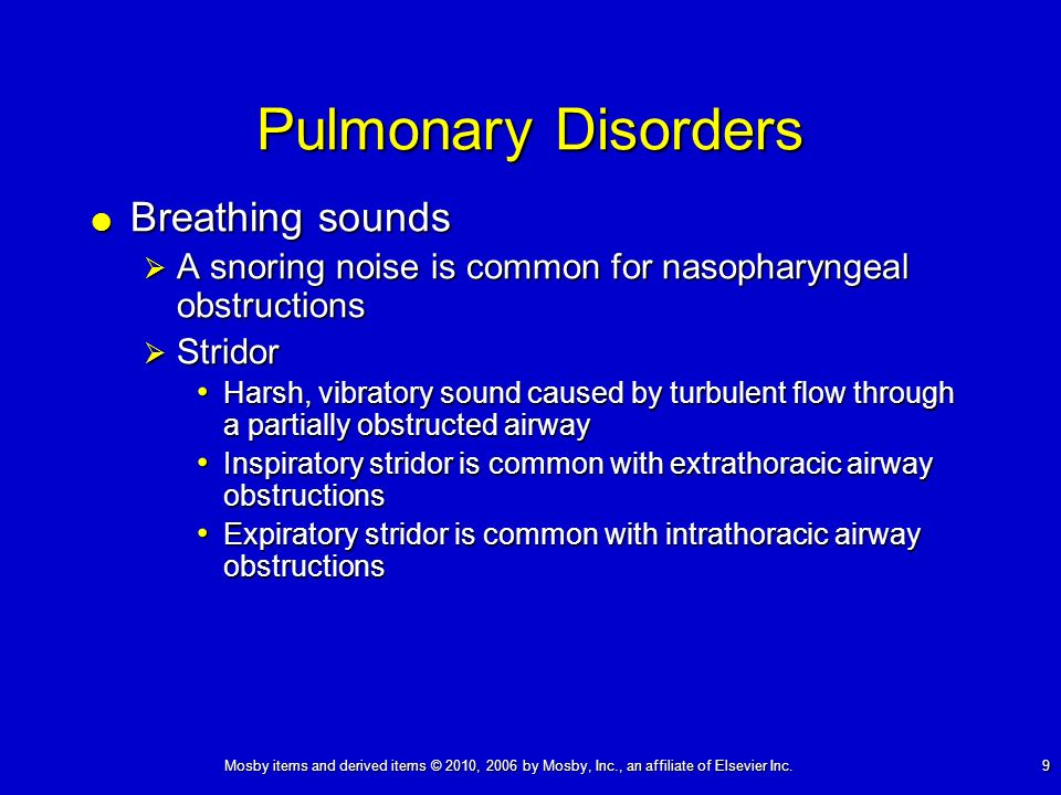 Mosby items and derived items © 2010, 2006 by Mosby, Inc., an affiliate of Elsevier Inc. 9 Pulmonary Disorders Breathing sounds Breathing sounds A sno