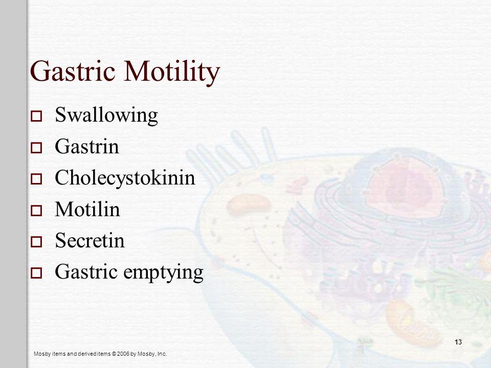 Mosby items and derived items © 2006 by Mosby, Inc. 13 Gastric Motility Swallowing Gastrin Cholecystokinin Motilin Secretin Gastric emptying