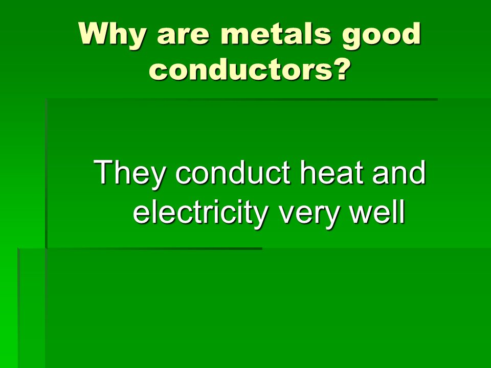 Why are metals good conductors? They conduct heat and electricity very well