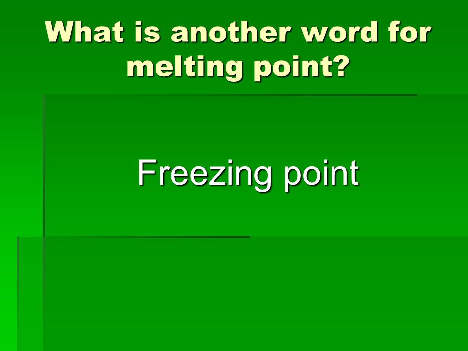 What is another word for melting point? Freezing point