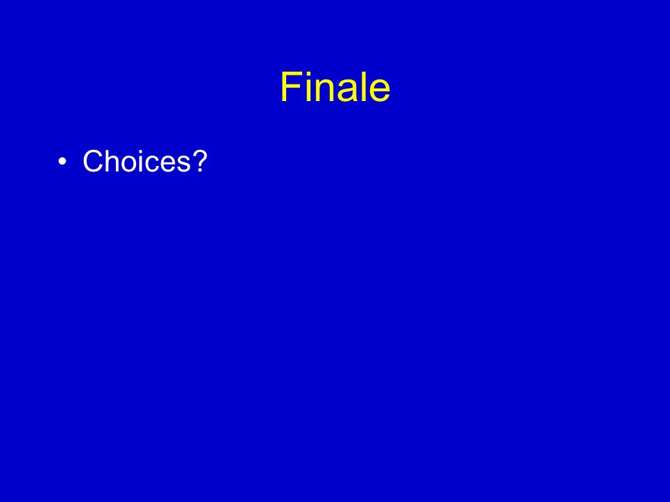 Finale Choices