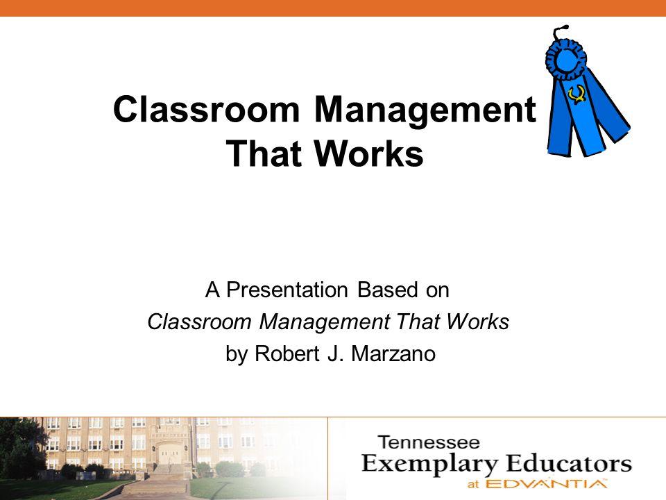 Classroom Management That Works A Presentation Based on Classroom Management That Works by Robert J.