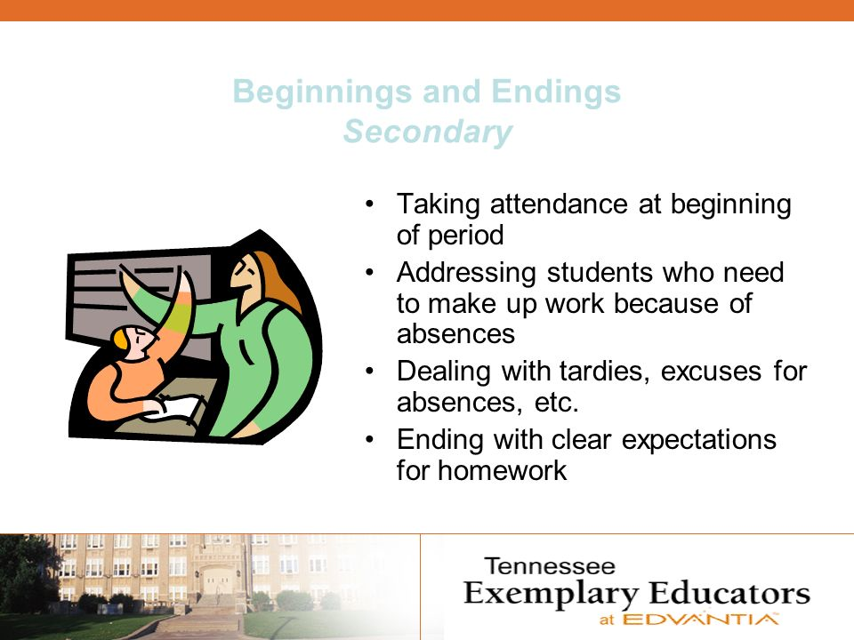 Beginnings and Endings Secondary Taking attendance at beginning of period Addressing students who need to make up work because of absences Dealing wit