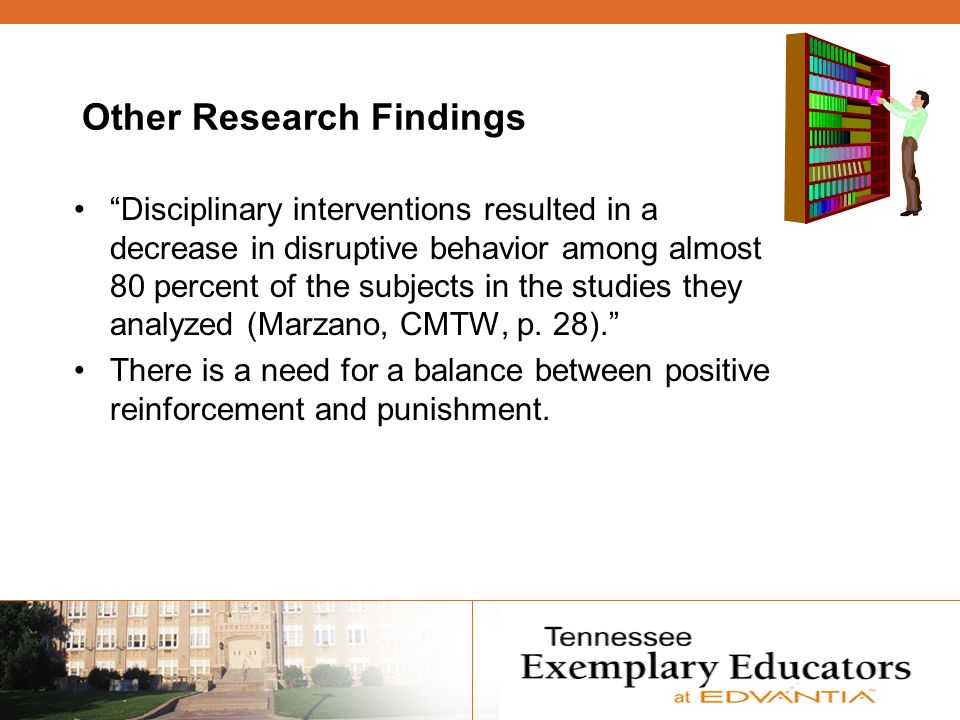 Other Research Findings Disciplinary interventions resulted in a decrease in disruptive behavior among almost 80 percent of the subjects in the studies they analyzed (Marzano, CMTW, p.