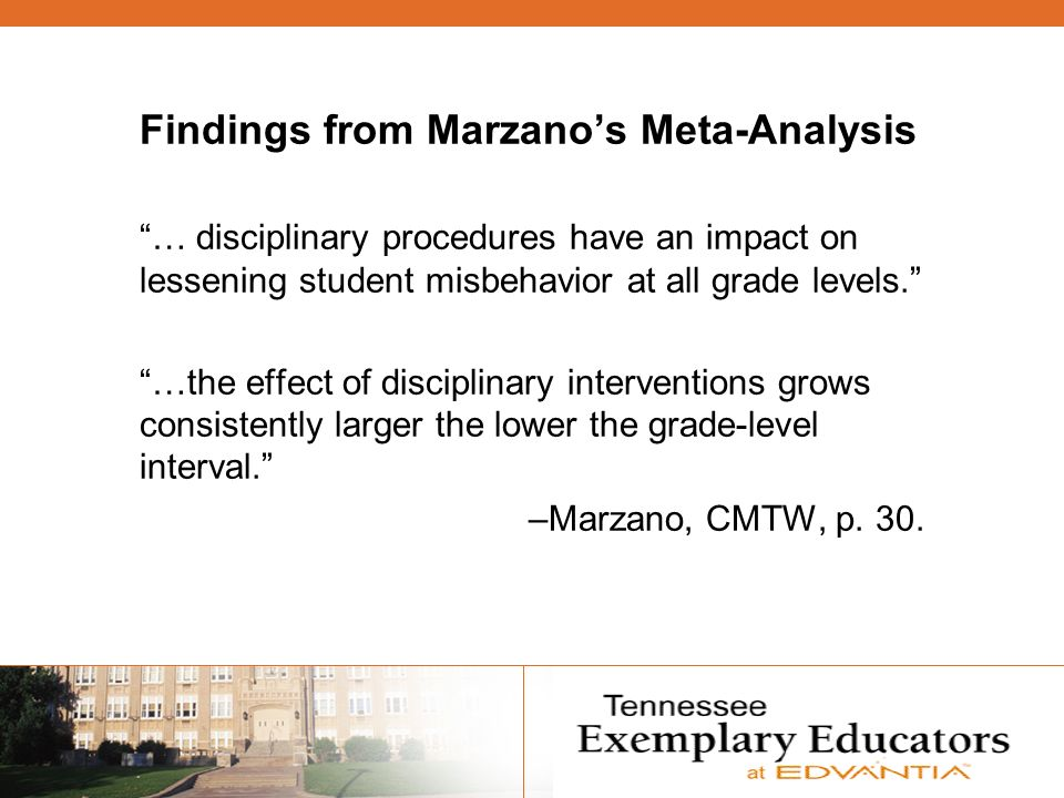 Findings from Marzanos Meta-Analysis … disciplinary procedures have an impact on lessening student misbehavior at all grade levels.