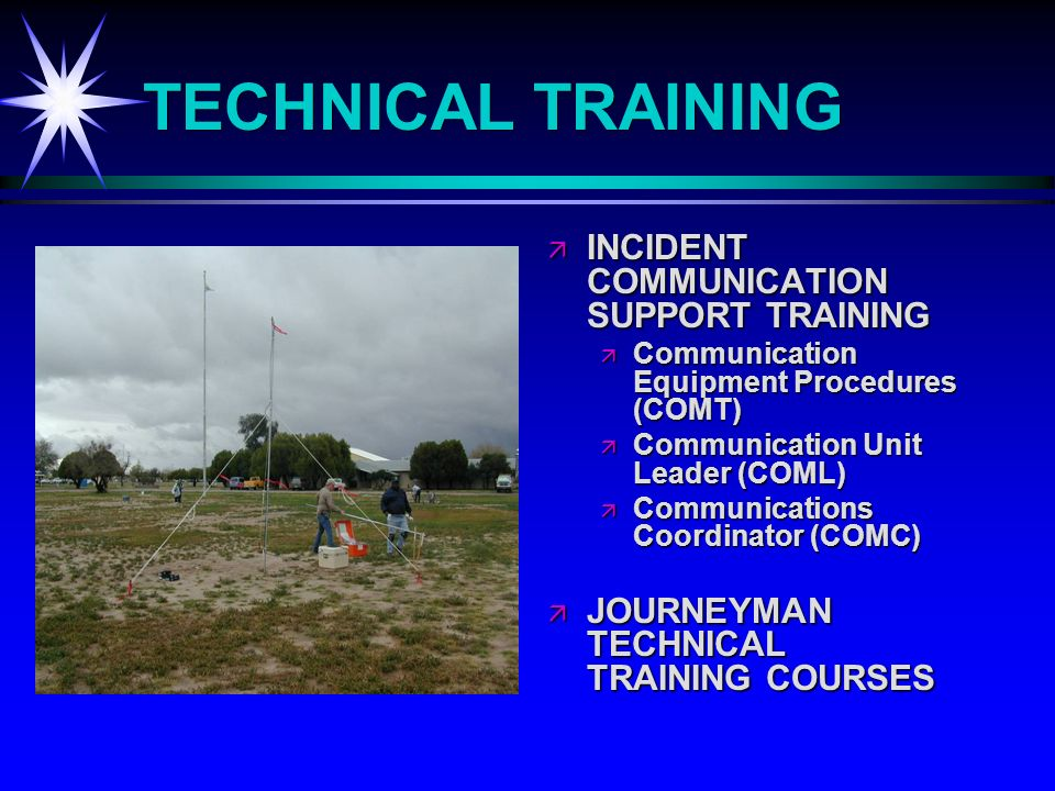 TECHNICAL TRAINING INCIDENT COMMUNICATION SUPPORT TRAINING INCIDENT COMMUNICATION SUPPORT TRAINING Communication Equipment Procedures (COMT) Communication Unit Leader (COML) Communications Coordinator (COMC) JOURNEYMAN TECHNICAL TRAINING COURSES JOURNEYMAN TECHNICAL TRAINING COURSES