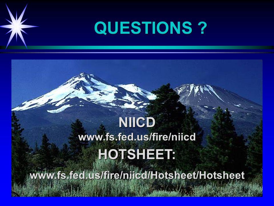 QUESTIONS HOTSHEET:www.fs.fed.us/fire/niicd/Hotsheet/Hotsheet NIICDwww.fs.fed.us/fire/niicd