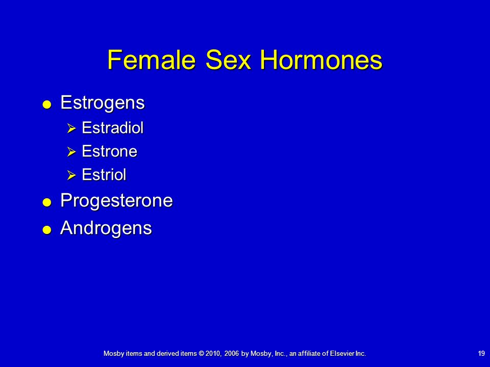 Mosby items and derived items © 2010, 2006 by Mosby, Inc., an affiliate of Elsevier Inc. 19 Female Sex Hormones Estrogens Estrogens Estradiol Estradio